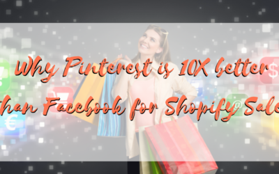 Why Pinterest is 10X better than Facebook for Shopify Sales