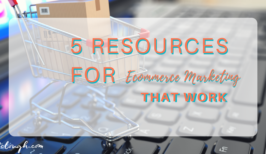 5 Ecommerce Marketing Resources That Work