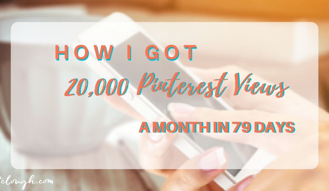 How I Got 20,000 Pinterest Views A Month In 79 Days